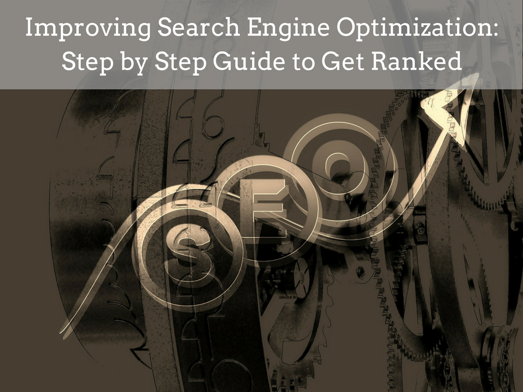 Improving Search Engine Optimization: Step by Step Guide to Get Ranked
