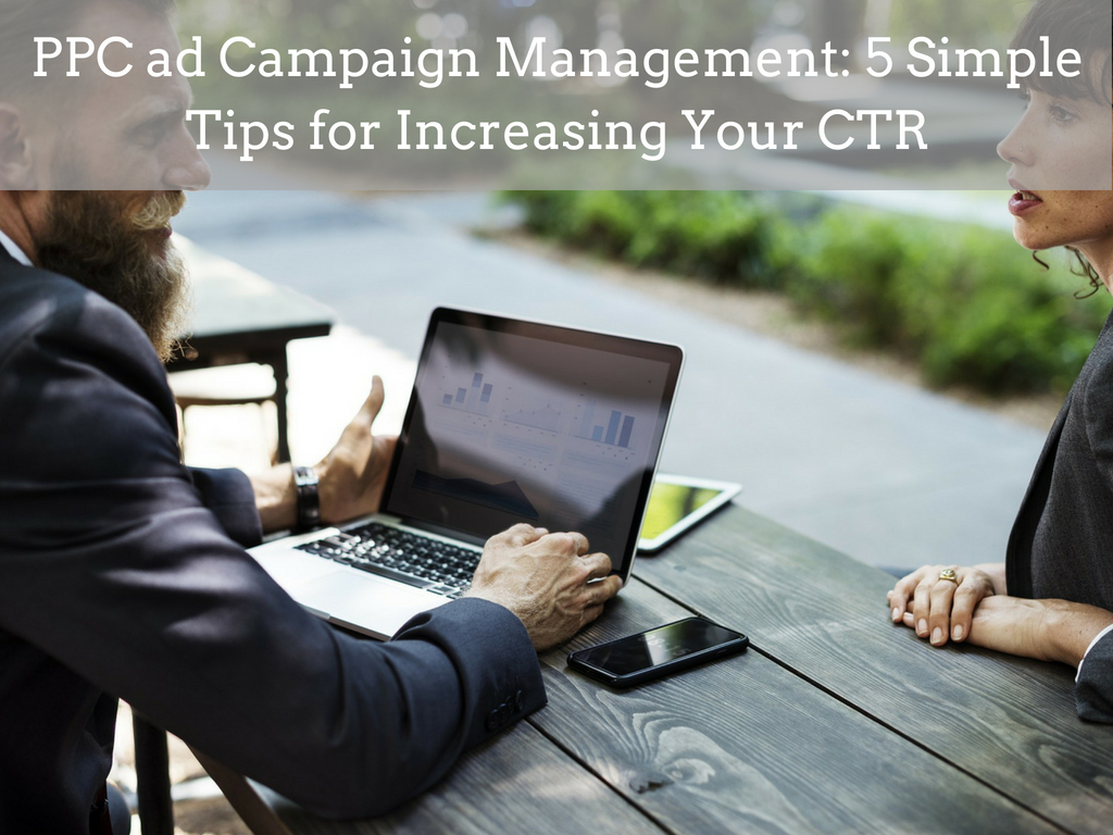 PPC ad Campaign Management: 5 Simple Tips for Increasing Your CTR