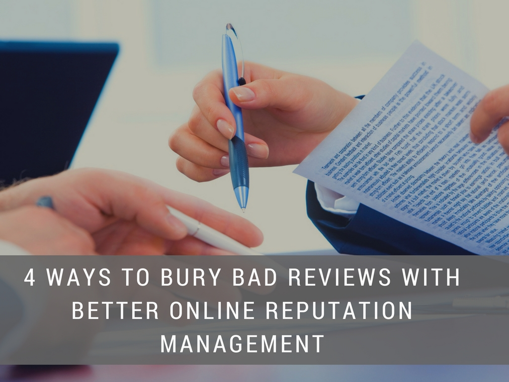 4 Ways to Bury Bad Reviews with Better Online Reputation Management