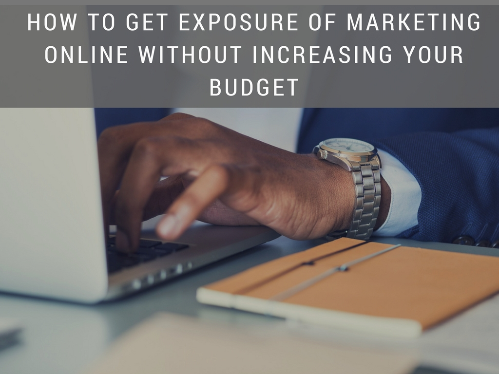 How to Get Exposure Of Marketing Online Without Increasing Your Budget