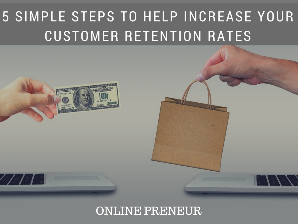 5 Simple Steps to Help Increase Your Customer Retention Rates