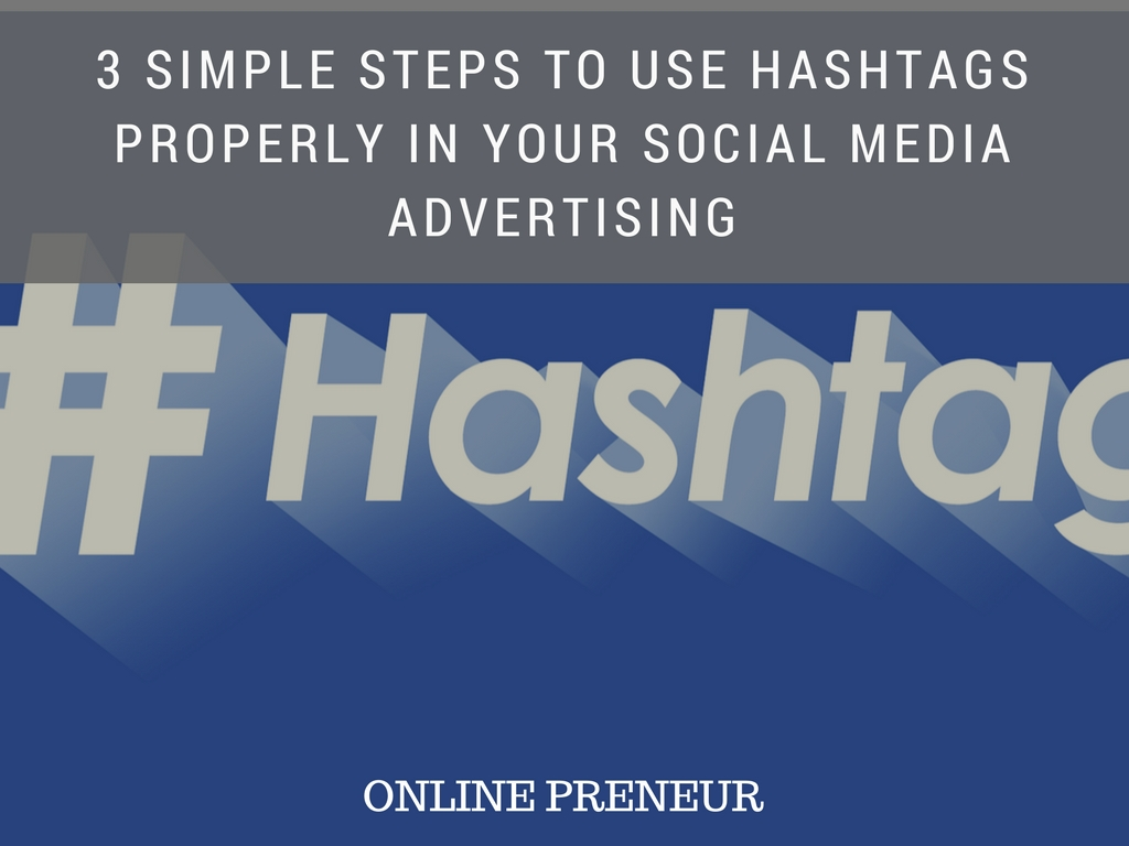 3 Simple Steps To Use Hashtags Properly In Your Social Media Advertising