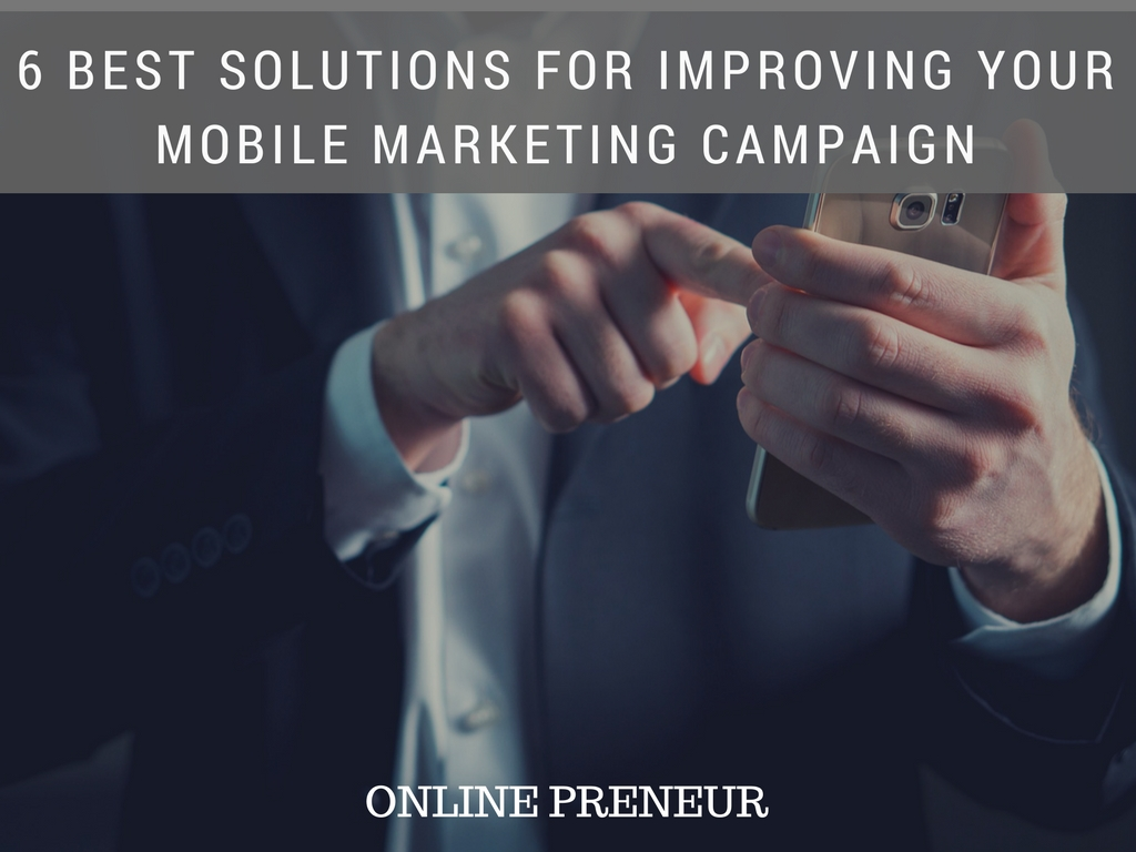 6 Best Solutions for Improving Your Mobile Marketing Campaign