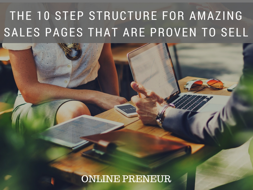 The 10 Step Structure for Amazing Sales Pages That Are Proven to Sell