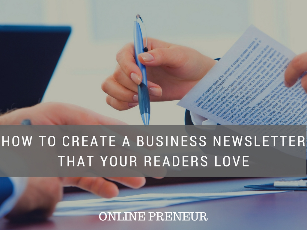 How to Create a Business Newsletter That Your Readers Love