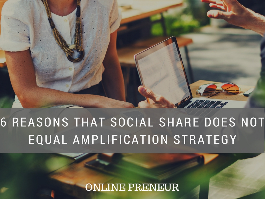 6 Reasons That Social Share Does not Equal Amplification Strategy