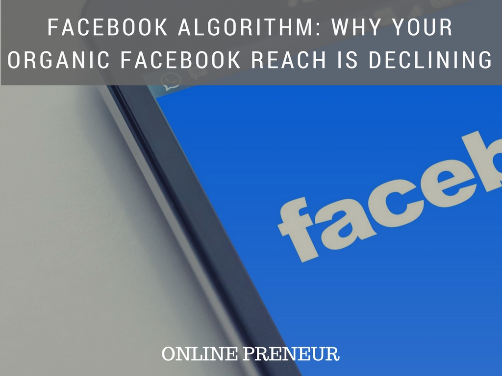Facebook algorithm: Why Your Organic Facebook Reach is Declining