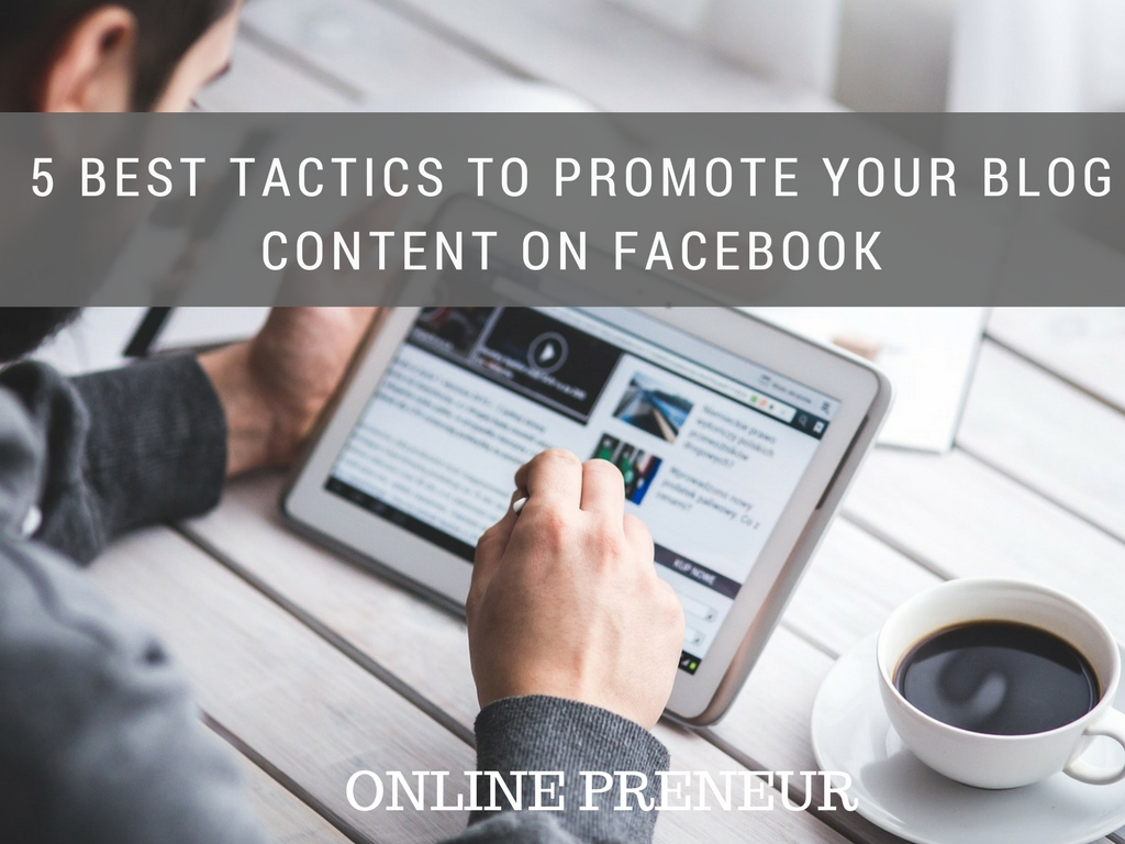 5 Best Tactics to Promote Your Blog Content on Facebook
