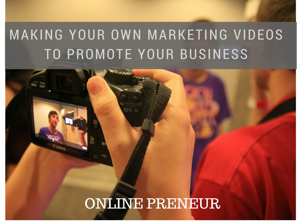 Making Your Own Marketing Videos to Promote Your Business