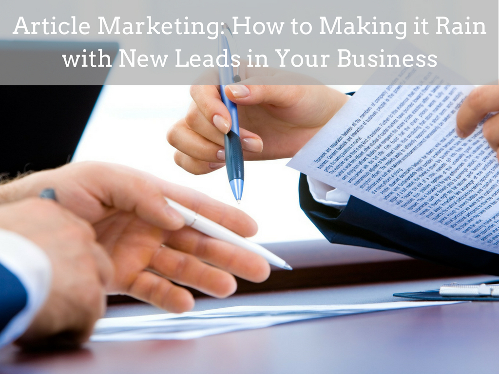 Article Marketing: How to Making it Rain with New Leads in Your Business
