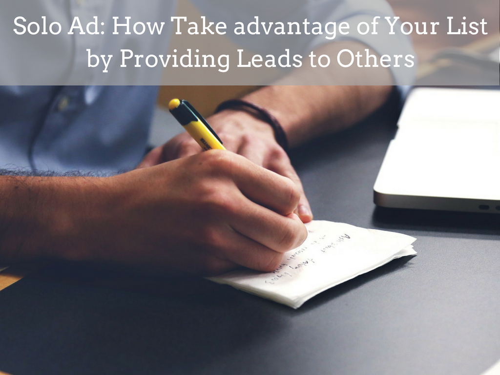 Solo Ad: How Take advantage of Your List by Providing Leads to Others