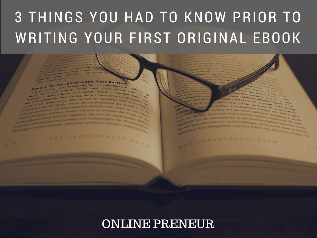 3 Things You Had To Know Prior To Writing Your First Original eBook