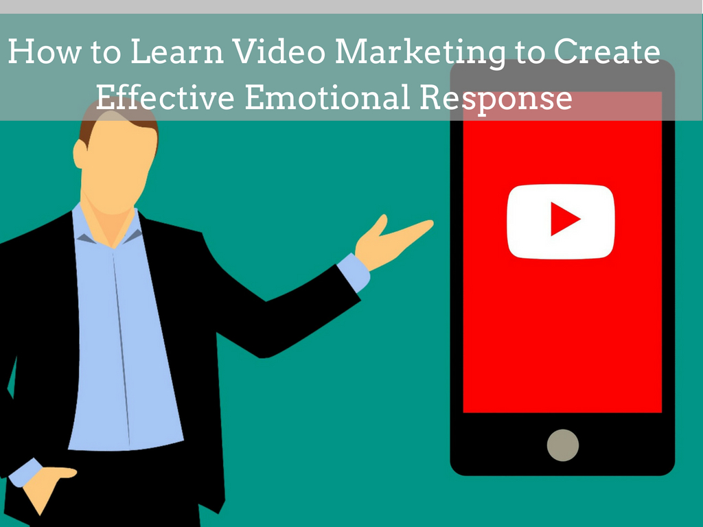 How to Learn Video Marketing to Create Effective Emotional Response
