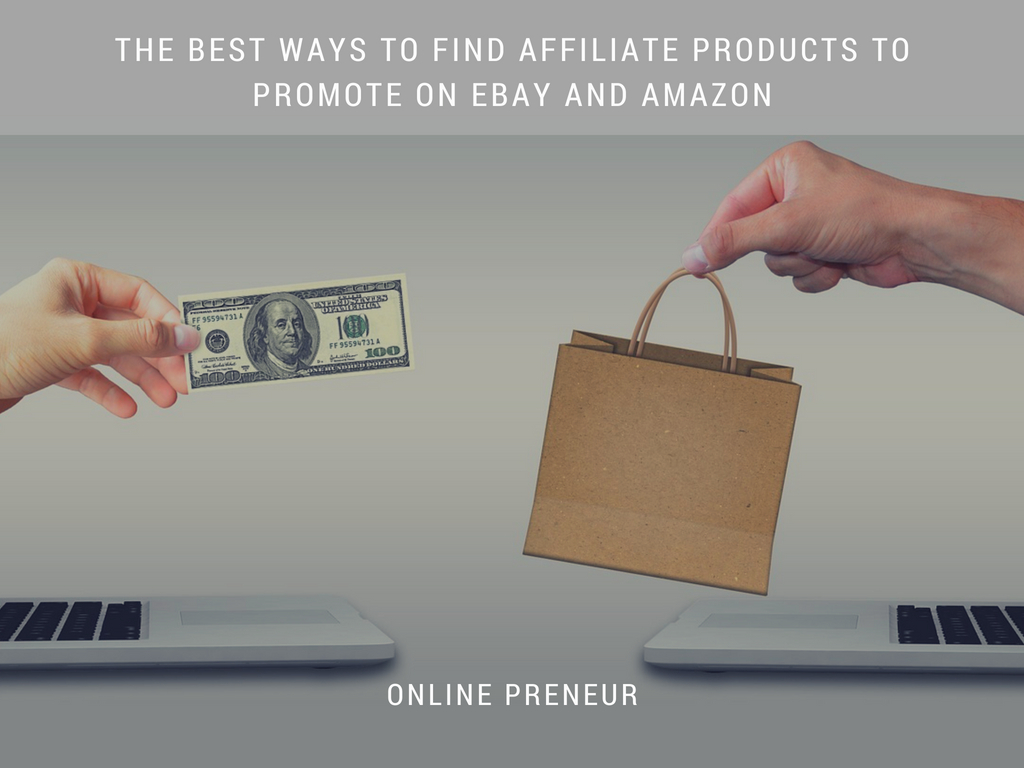 The Best Ways To Find Affiliate Products to Promote on eBay and Amazon