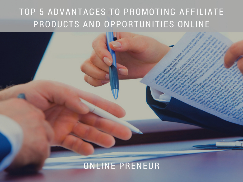 Top 5 Advantages to Promoting Affiliate Products and opportunities Online