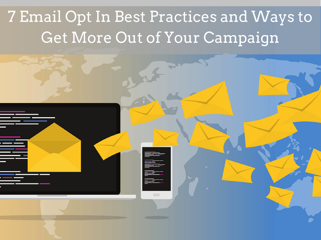 7 Email Opt In Best Practices and Ways to Get More Out of Your Campaign