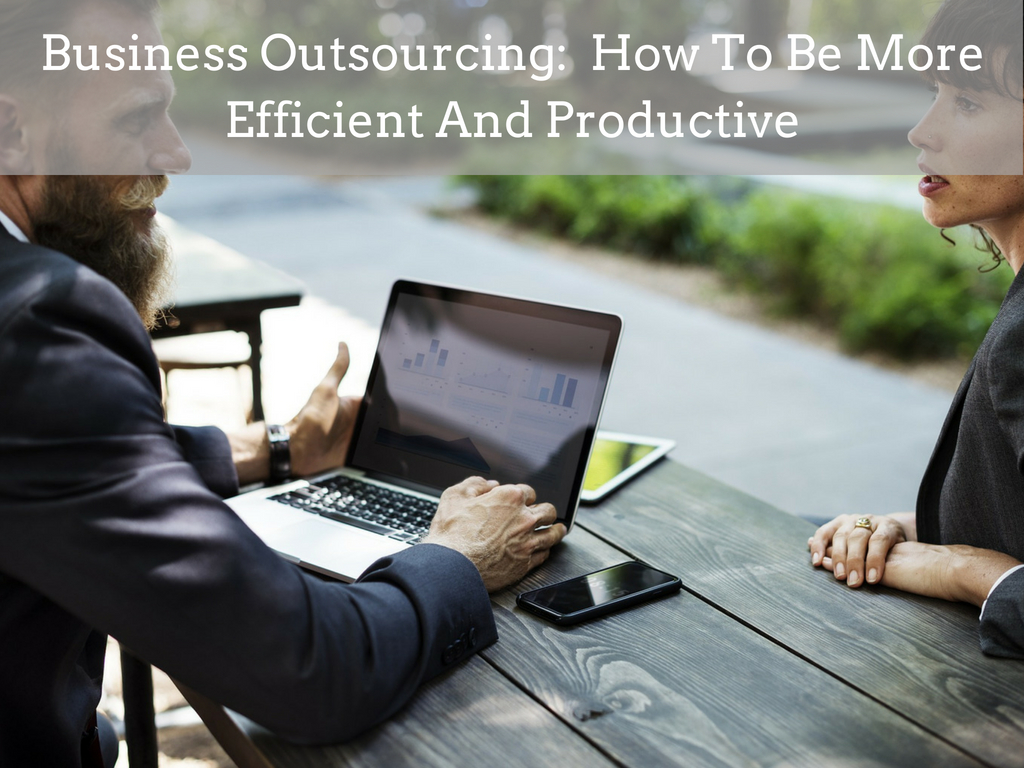 Business Outsourcing: How To Be More Efficient And Productive