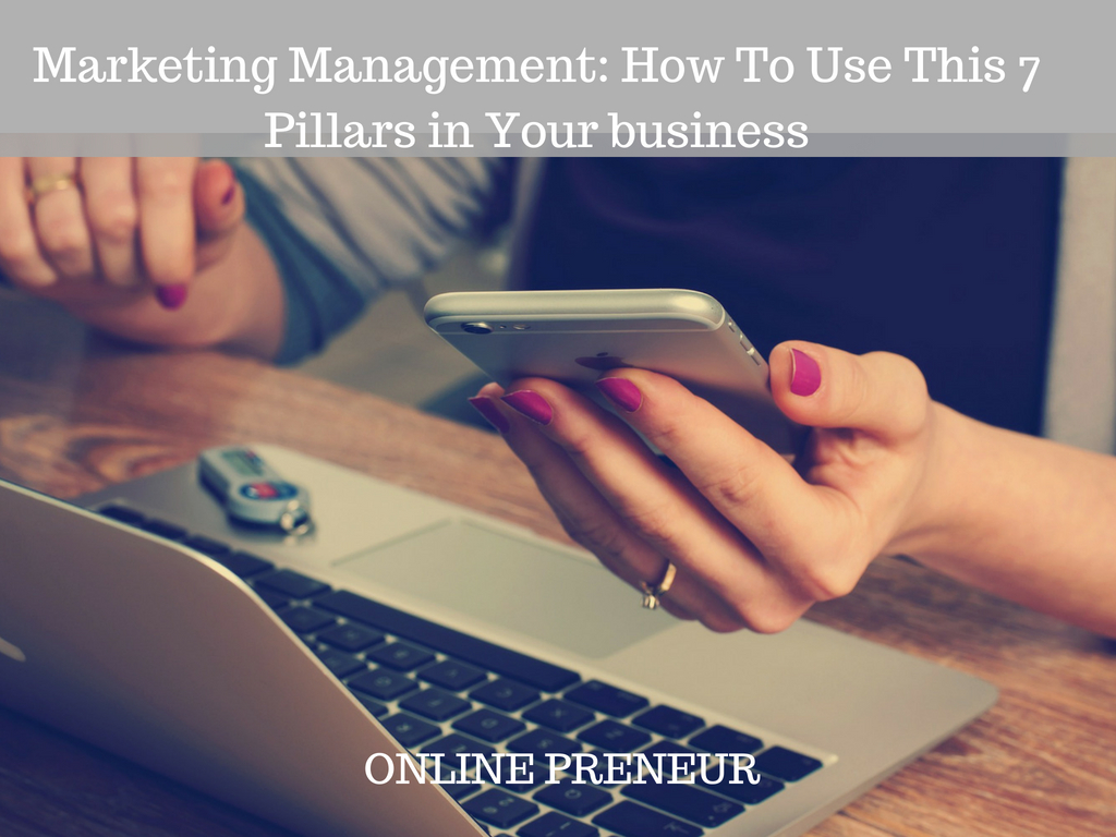Marketing Management: How To Use This 7 Pillars in Your business