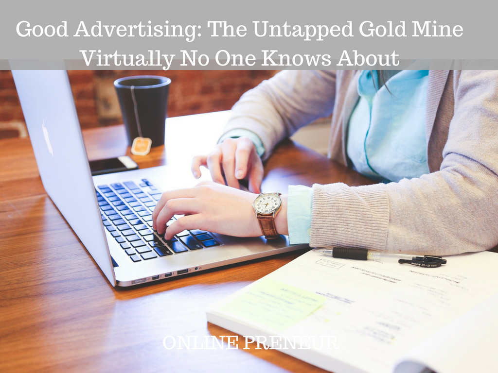 Good Advertising: The Untapped Gold Mine Virtually No One Knows About