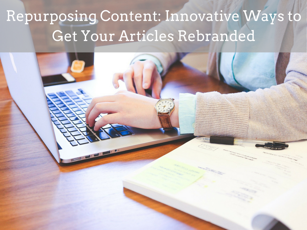 Repurposing Content: Innovative Ways to Get Your Articles Rebranded