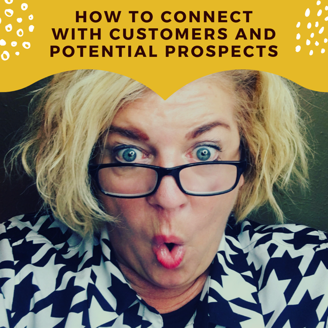 How to Connect with Customers and Potential Prospects