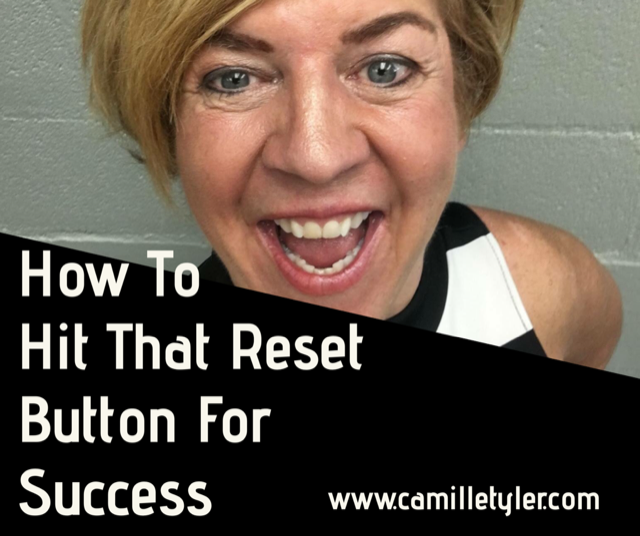 How To Hit That Reset Button For Success