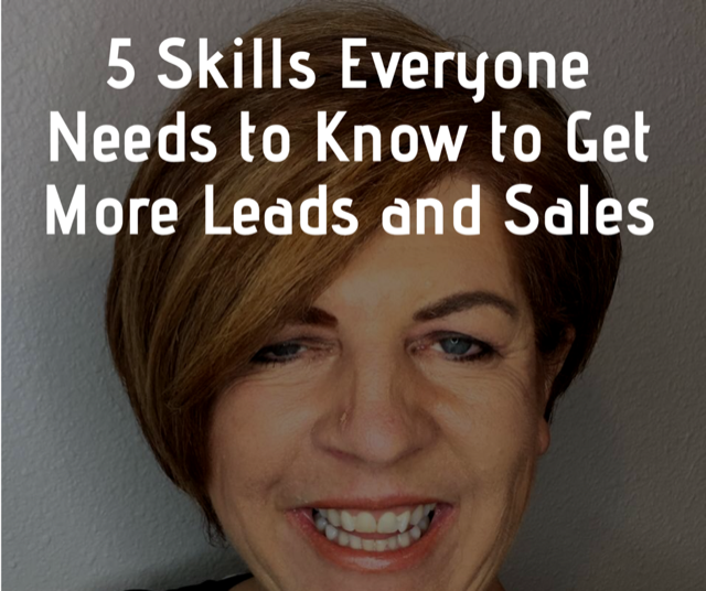 5 Skills Everyone Needs To Know For More Leads and Sales