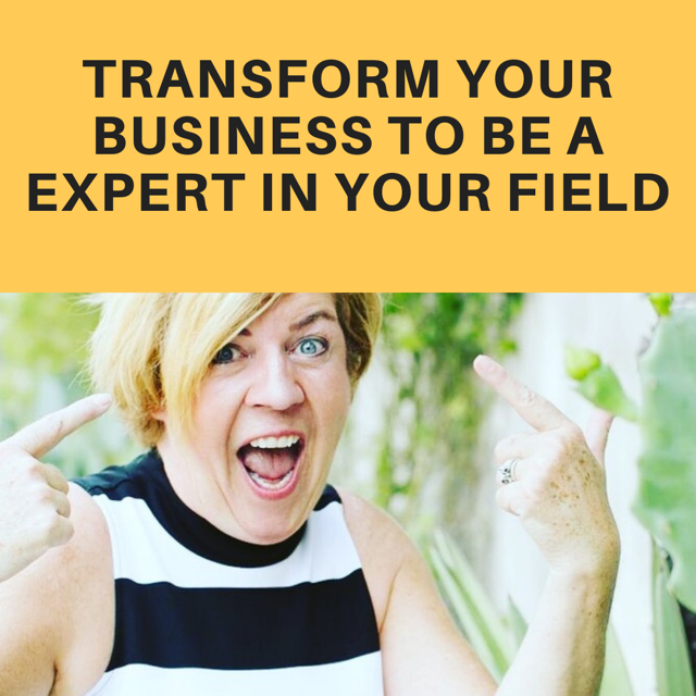 Transform Your Business To Be A Expert In Your Field