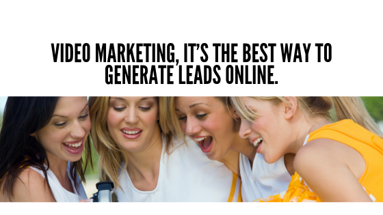 Video marketing, it's the best way to generate leads online.