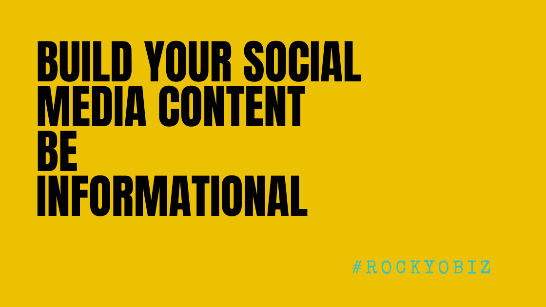 To Build Your Social Media Content Be Informational, Educational And Entertaining.