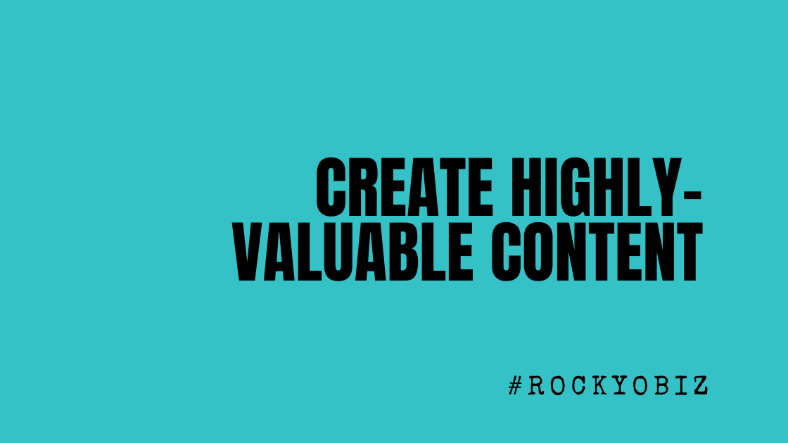 Create Highly-Valuable Content for Your Target Market!