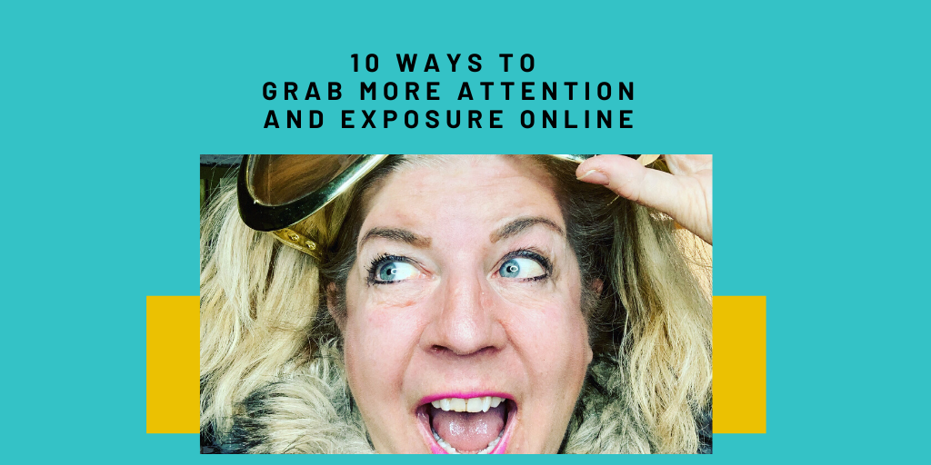 10 Ways To Grab More Attention And Exposure Online