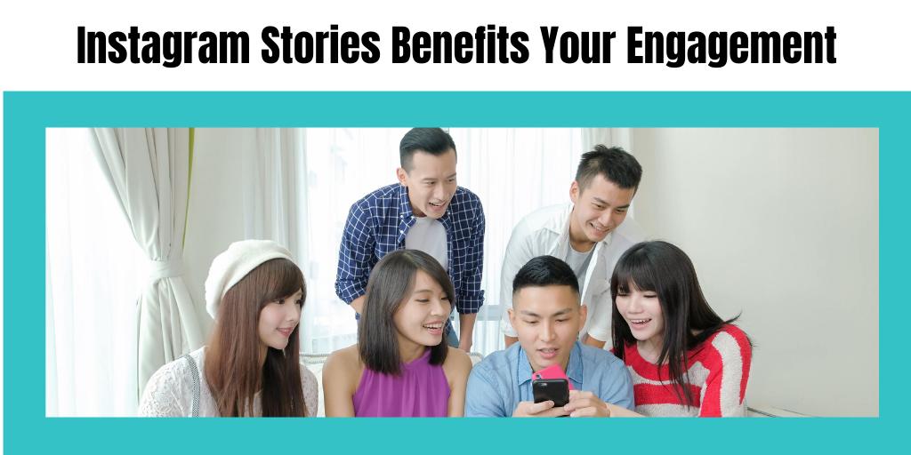 Instagram Stories Benefits Your Engagement