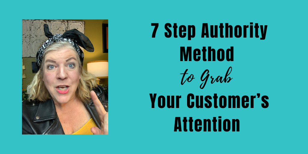 7 Step Authority Method to Grab Your Customer's Attention