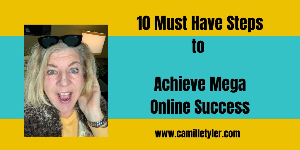 10 Must Have Steps to Achieve Mega Online Success