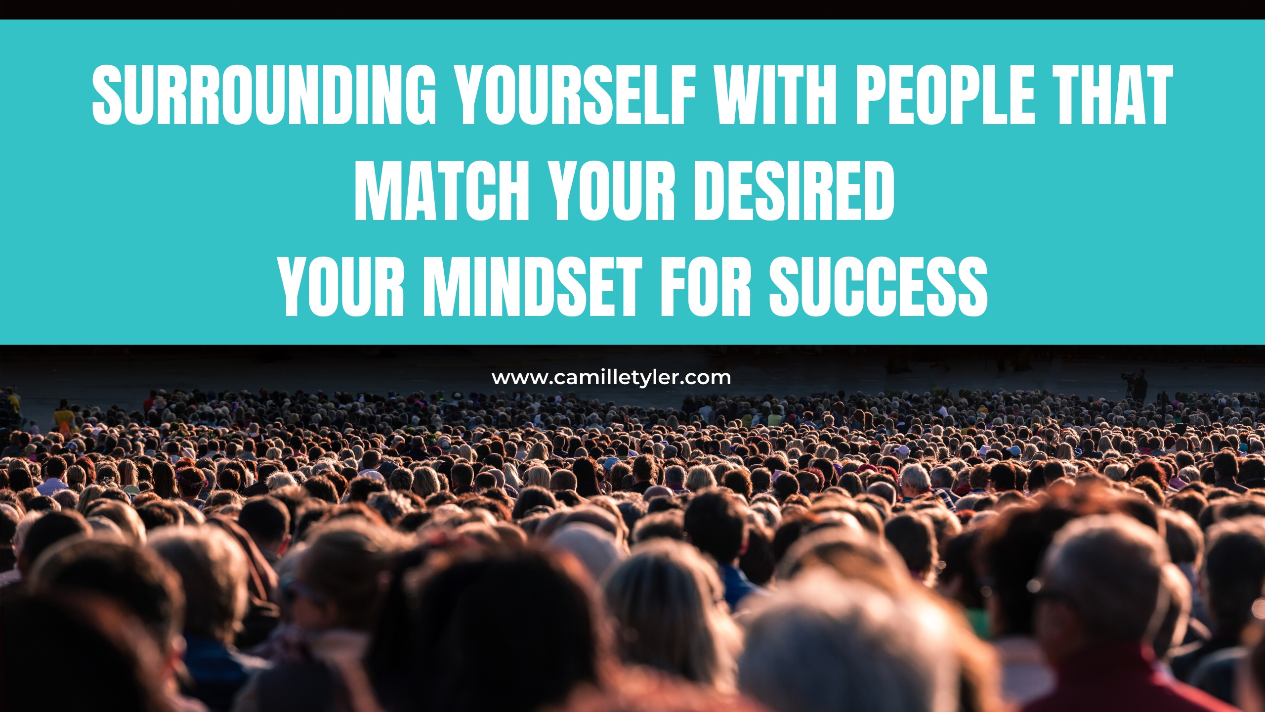 Surrounding Yourself with people that match your desired Your Mindset for Success