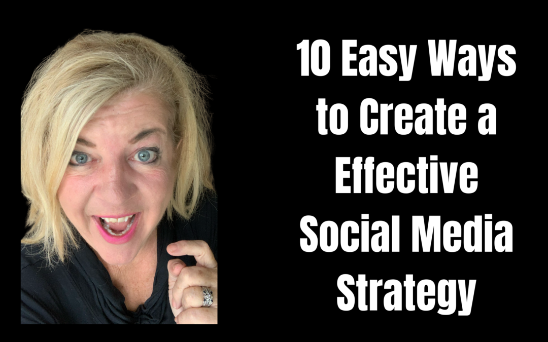 10 Easy Ways to Create a Effective Social Media Strategy