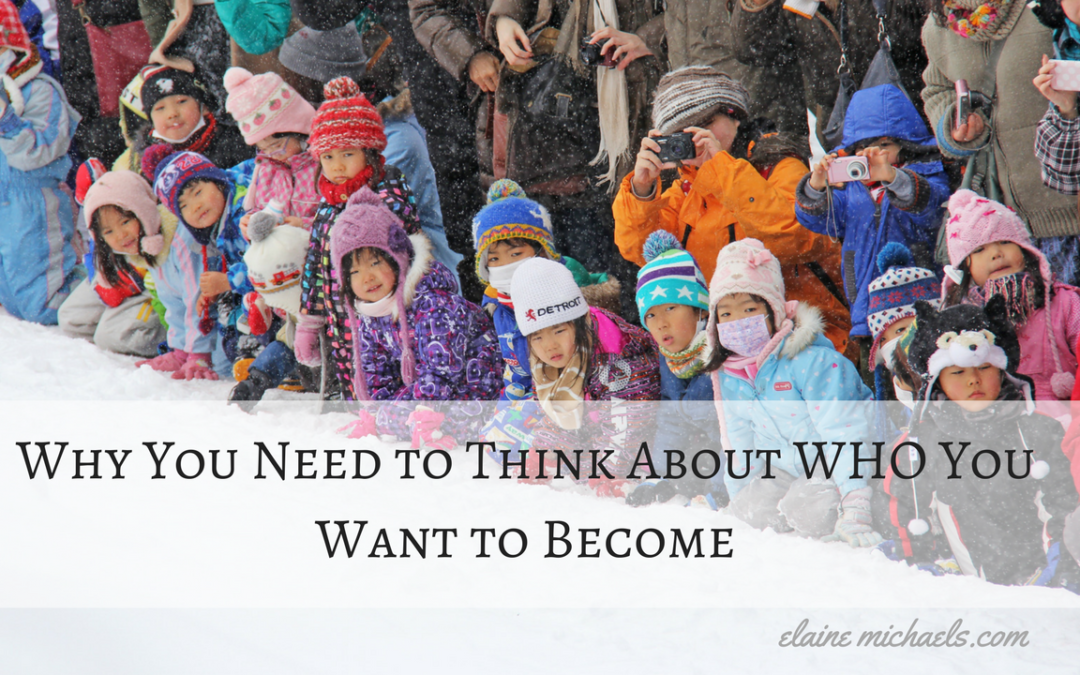 Why You Need to Think About WHO You Want to Become