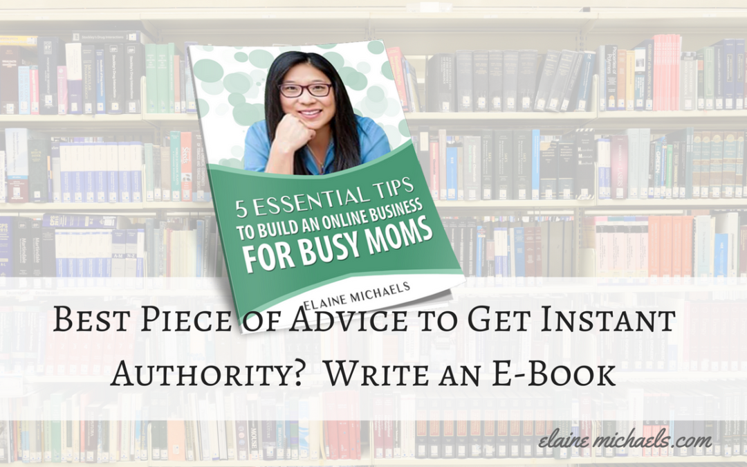 Best Piece of Advice to Get Instant Authority?  Write an E-Book