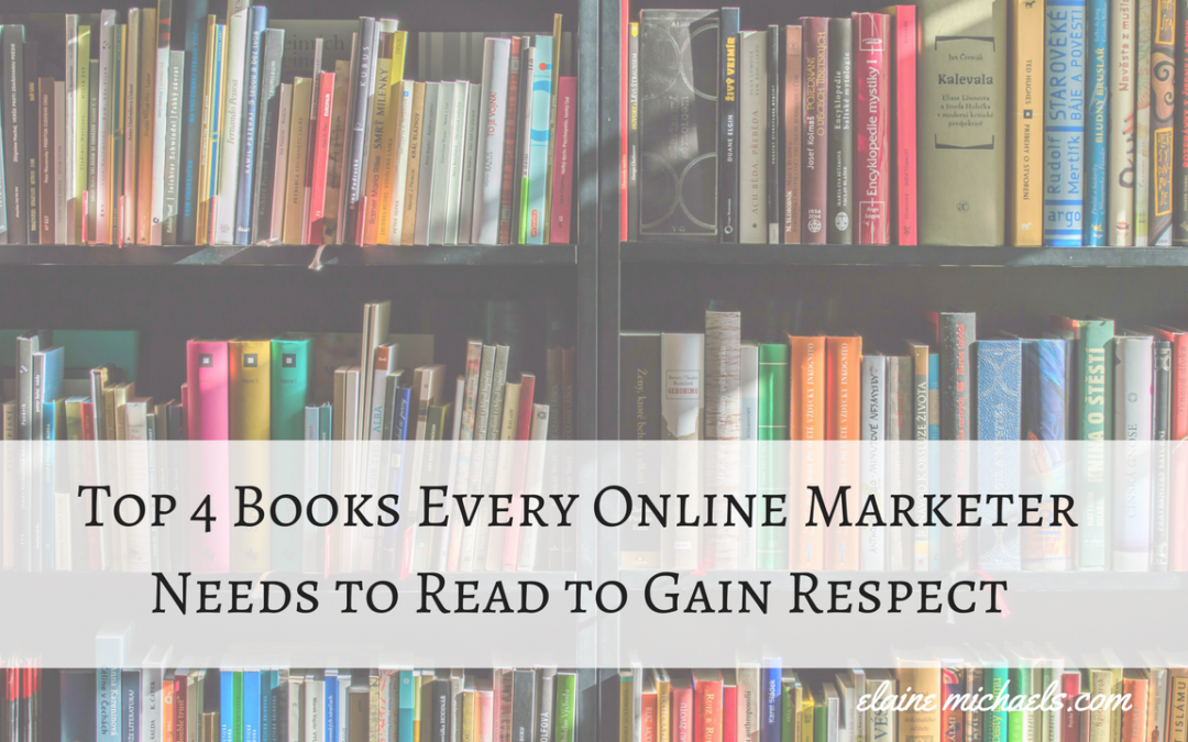Top 4 Books Every Online Marketer Needs to Read to Gain Respect