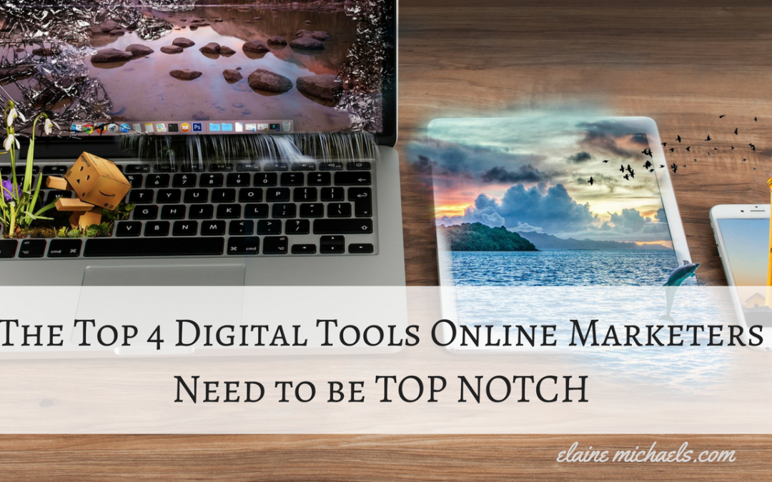 The Top 4 Digital Tools Online Marketers Need to be TOP NOTCH