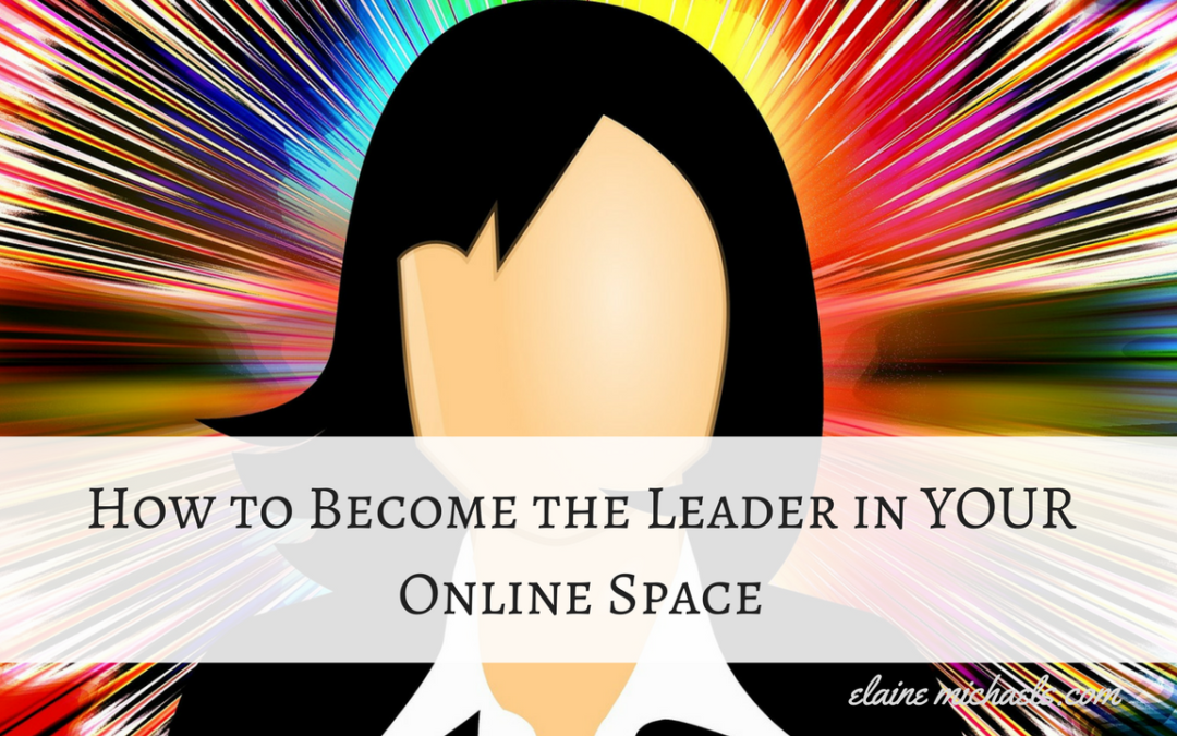 How to Become the Leader in YOUR Online Space