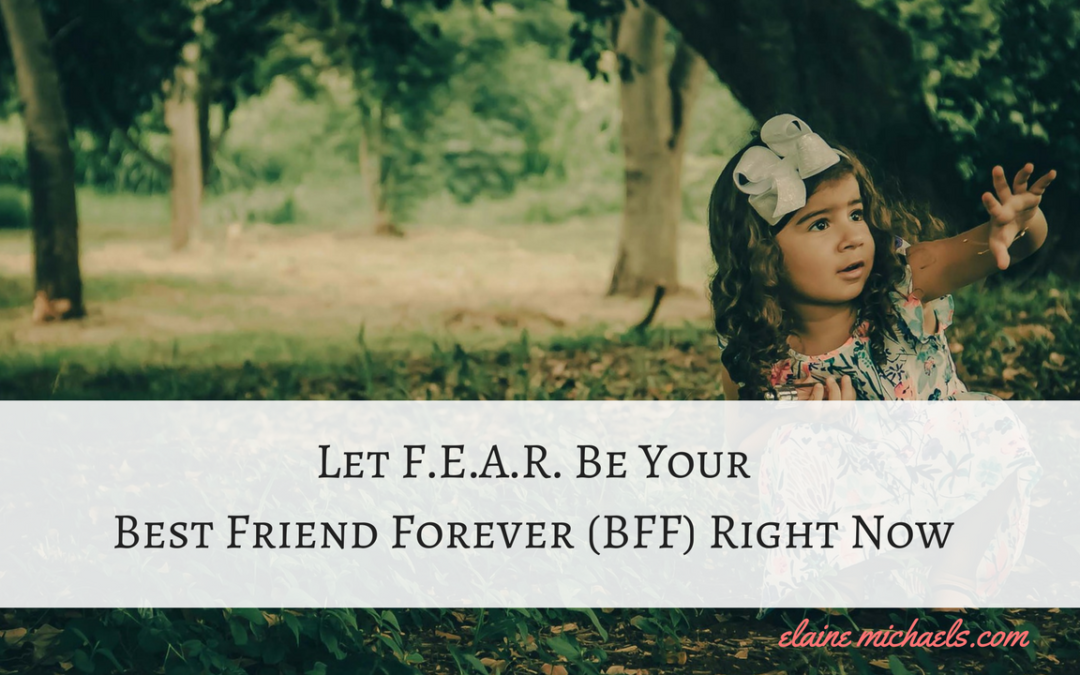 Let F.E.A.R. Be Your Best Friend Forever (BFF) Right Now