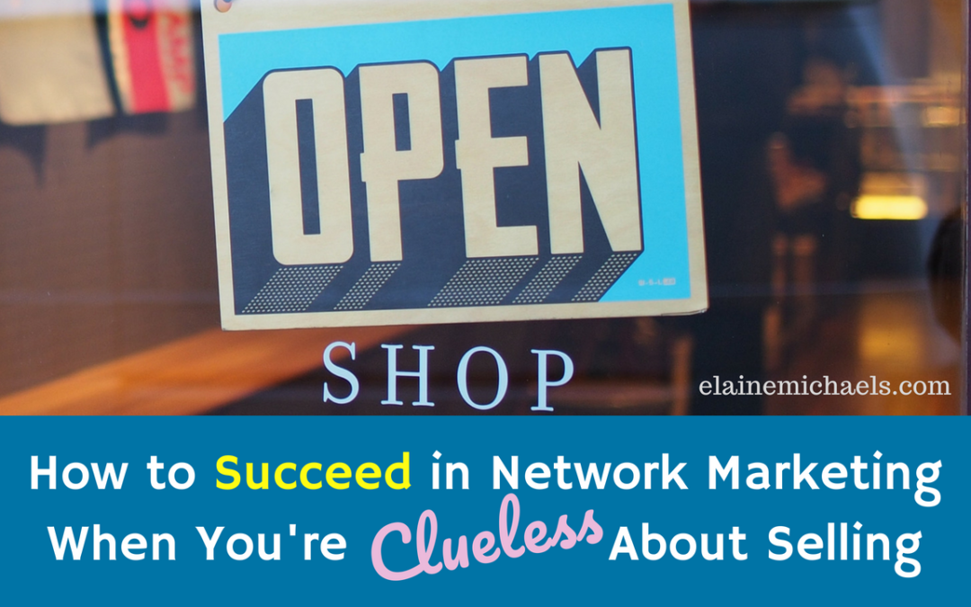 How to Succeed in Network Marketing When You're Clueless About Selling