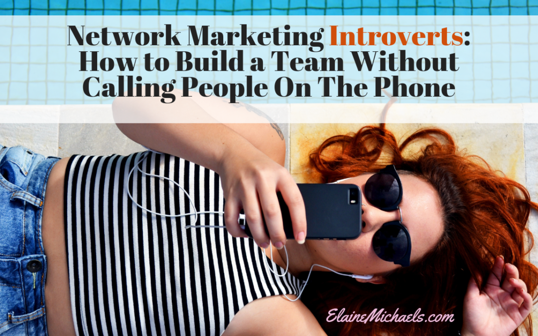 Network Marketing Introverts: How to Build a Team Without Calling People On The Phone