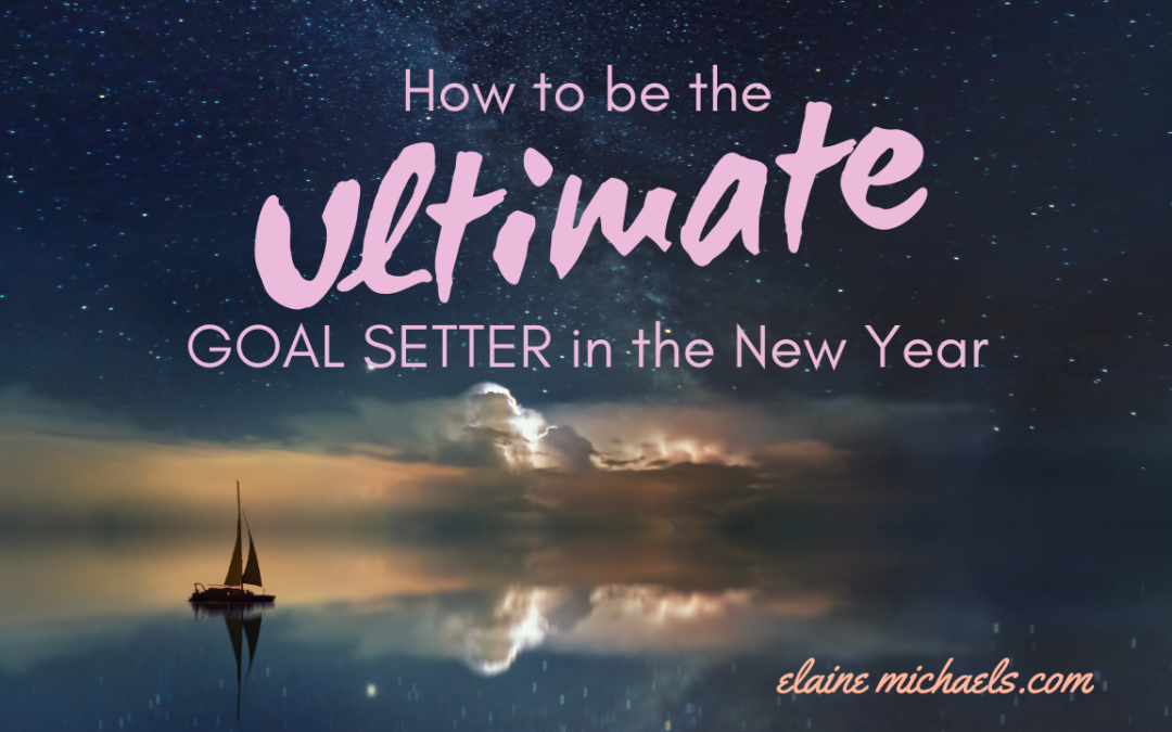 How to be the Ultimate Goal Setter in the New Year