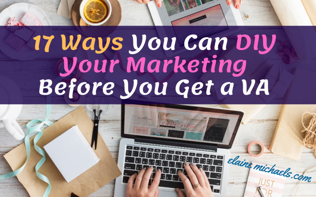 17 Ways You Can DIY Your Marketing Until You Get a VA