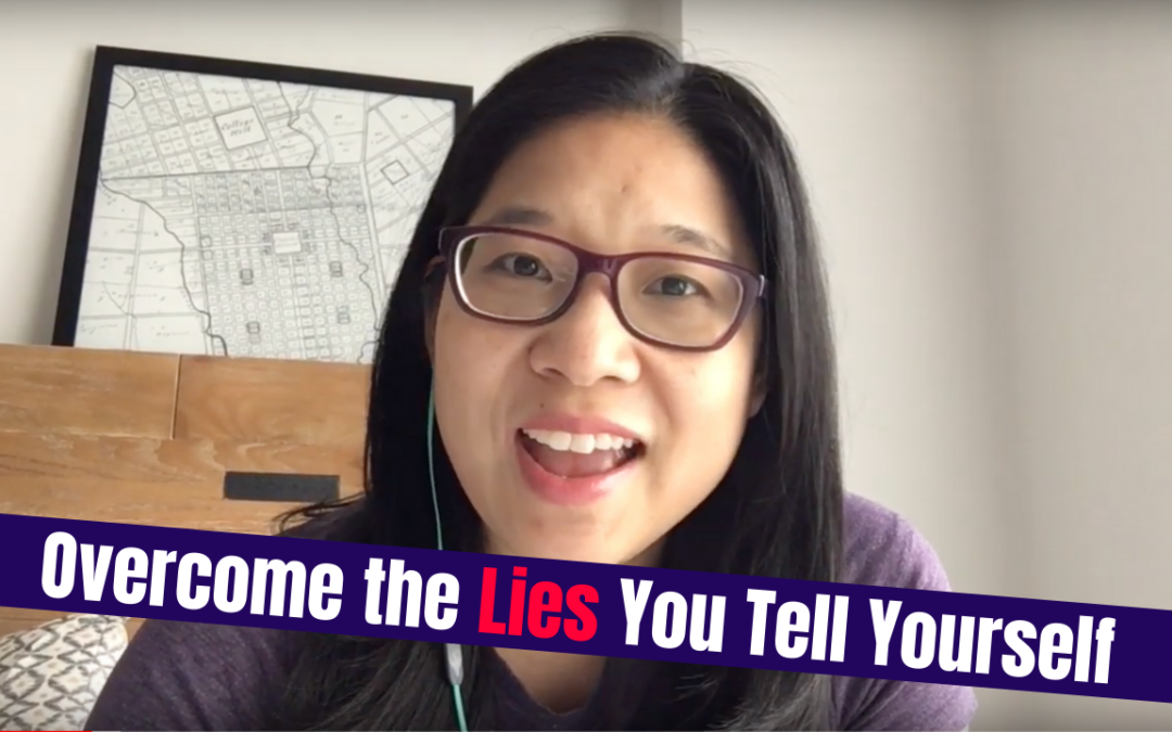 Overcoming the Lies You Tell Yourself