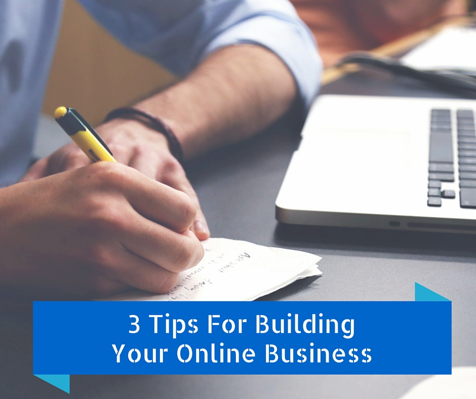 3 Tips For Building Your Online Business