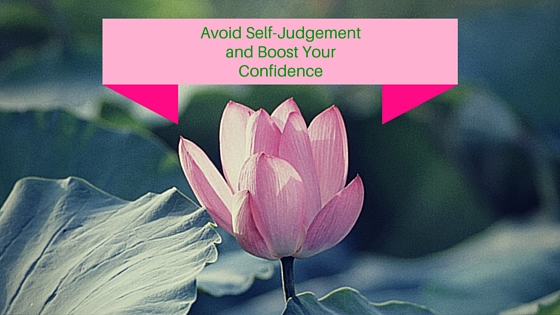 Avoid Self-Judgement and Boost Your Confidence